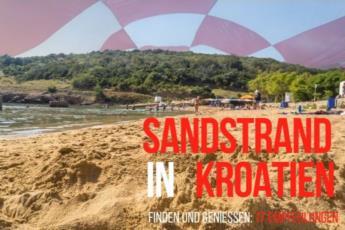 Den schönsten Sandstrand in Kroatien finden und genießen 17 Empfehlungen