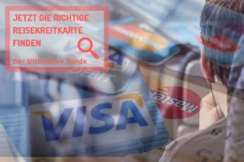 Jetzt die richtige Reisekreditkarte finden Der ultimative Guide